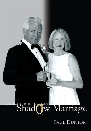 Shadow Marriage: A Descent into Intimacy Paul Dunion