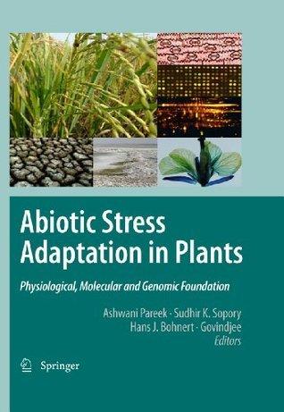 Abiotic Stress Adaptation in Plants: Physiological, Molecular and Genomic Foundation Ashwani Pareek