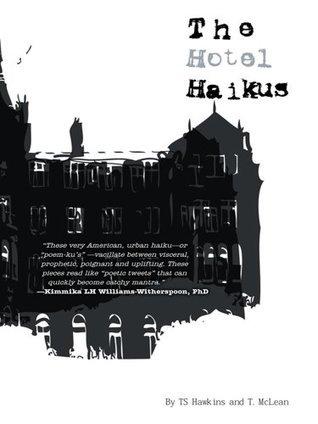 The Hotel Haikus  by  TS Hawkins and T. McLean