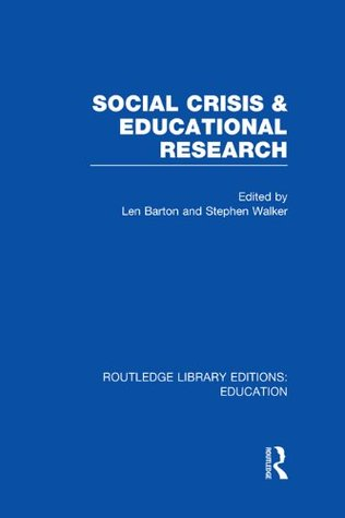 Social Crisis and Educational Research (RLE Edu L): Volume 3 (Routledge Library Editions: Education) Len Barton