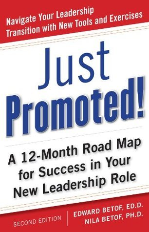 Just Promoted! A 12-Month Road Map for Success in Your New Leadership Role  by  Edward Betof