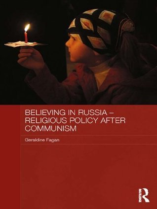 Believing in Russia - Religious Policy After Communism (Routledge Contemporary Russia and Eastern Europe Series) Geraldine Fagan