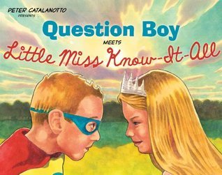 Question Boy Meets Little Miss Know-It-All (Richard Jackson Books (Atheneum Hardcover))  by  Peter Catalanotto