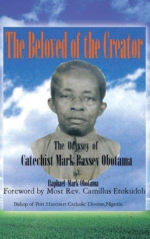The Beloved of the Creator: The Odyssey of Catechist Mark Bassey Obotama Raphael Mark Obotama