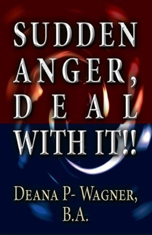 Sudden Anger, Deal With It!!  by  Deana P. Wagner B.A.
