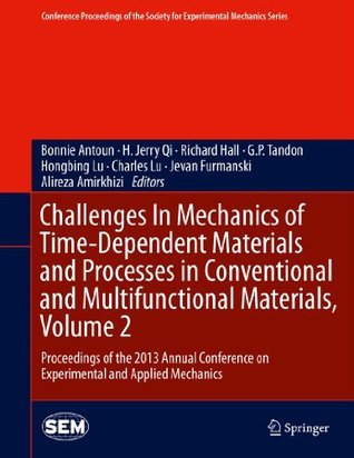 Challenges In Mechanics of Time-Dependent Materials and Processes in Conventional and Multifunctional Materials, Volume 2: Proceedings of the 2013 Annual ... Society for Experimental Mechanics Series) Bonnie Antoun
