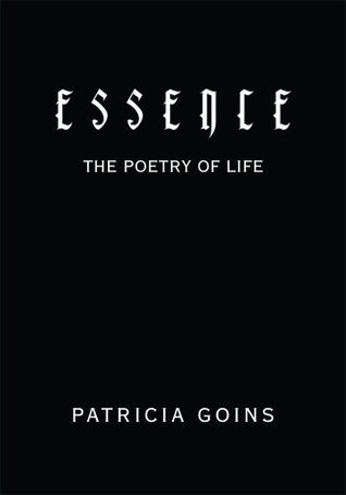 Essence: The Poetry of Life  by  Patricia Goins
