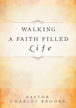Walking a Faith Filled Life  by  Pastor Charles Brooks