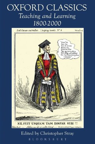 Oxford Classics: Teaching and Learning 1800-2000 Christopher Stray
