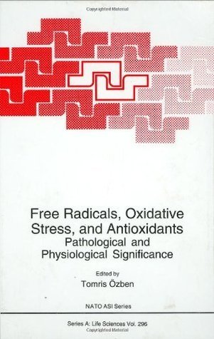 Free Radicals, Oxidative Stress, and Antioxidants: Pathological and Physiological Significance (Nato Science Series A: (closed)) Tomris Ozben