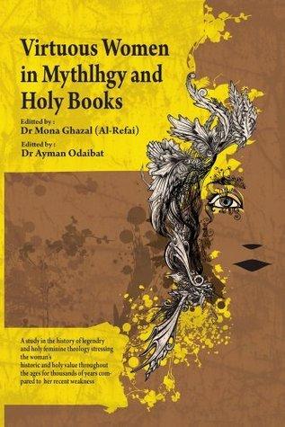 Virtuous  Women  In  Mythology and Holy Books  by  Dr. Mona Borhan Ghazal (AlRefai)