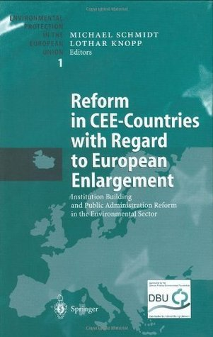 Reform in CEE-Countries with Regard to European Enlargement: Institution Building and Public Administration Reform in the Environmental Sector Michael    Schmidt