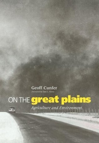 On the Great Plains: Agriculture and Environment (Environmental History Series) Geoff Cunfer
