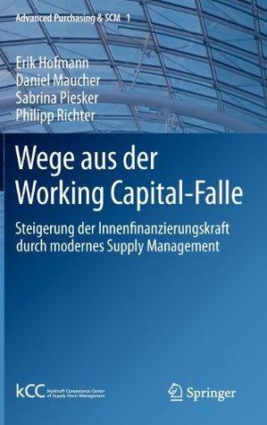 Wege aus der Working Capital-Falle: Steigerung der Innenfinanzierungskraft durch modernes Supply Management Erik Hofmann