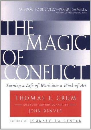 Magic of Conflict: Turning a Life of Work into a Work of Art Thomas Crum