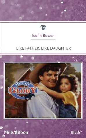 Mills & Boon : Like Father, Like Daughter  by  Judith Bowen