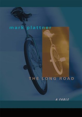 The Long Road: A Fable  by  Mark Plattner