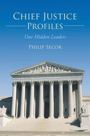 Chief Justice Profiles: Our Hidden Leaders Philip Secor