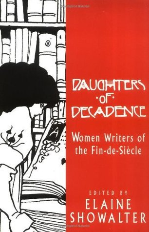 Daughters Of Decadence: Women Writers Of The Fin-De-Siecle  by  Elaine Showalter