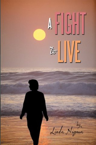 A Fight To Live: My Amazing Journey  by  Linda Nigma