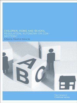 Children, Home and School: Regulation, Autonomy or Connection? (Future of Childhood Series) Ros Edwards