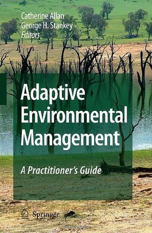 Adaptive Environmental Management: A Practitioners Guide  by  Catherine Allan