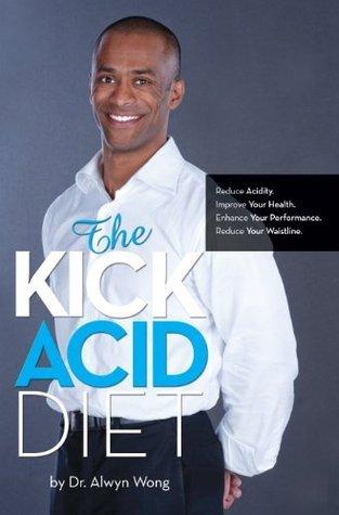 The Kick Acid Diet Alwyn Wong