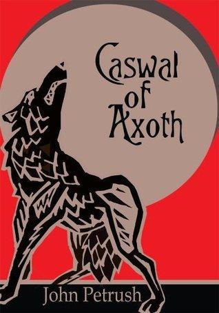 Caswal Of Axoth  by  John Petrush