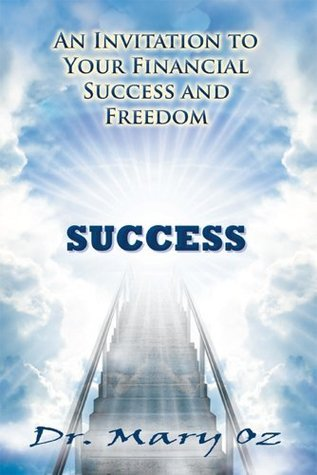 An Invitation to Your Financial Success and Freedom  by  Mary Oz