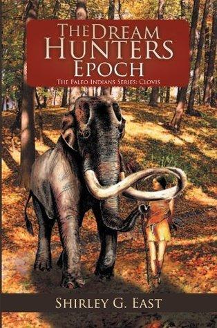The Dream Hunters Epoch: The Dream Hunters Epoch Shirley G. East