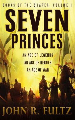 Seven Princes: Books of the Shaper: Volume 1 John R. Fultz