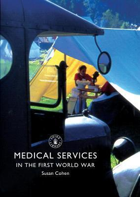 Medical Services in the First World War  by  Susan Cohen