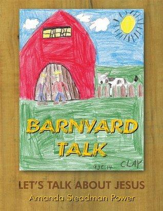 Barnyard Talk : Lets Talk About Jesus  by  Amanda Steadman Power