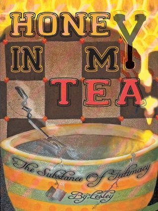 Honey In My Tea: The Substance of Intimacy  by  Lesley