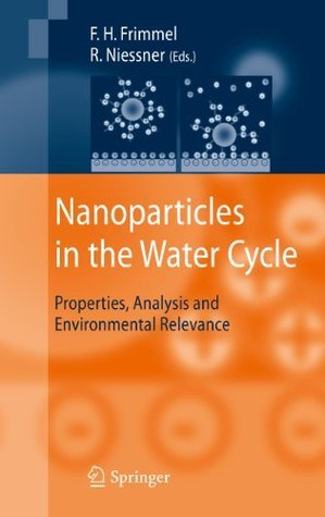 Nanoparticles in the Water Cycle: Properties, Analysis and Environmental Relevance Fritz H. Frimmel