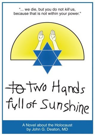 Two Hands Full Of Sunshine (Volume I):An Epic About Children Trapped in the Holocaust  by  John G. Deaton