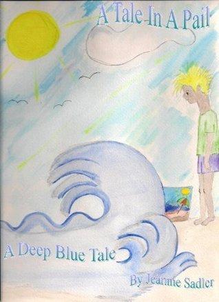 A Tale in a Pail  by  Jeannie Sadler
