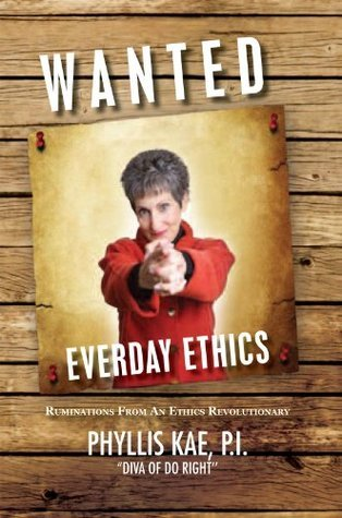 Wanted: Everyday Ethics  by  P.I.  Phyllis Kae Diva of Do Right
