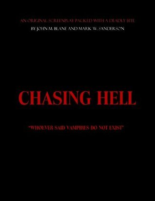 Chasing Hell: The Screenplay  by  John M. Blane