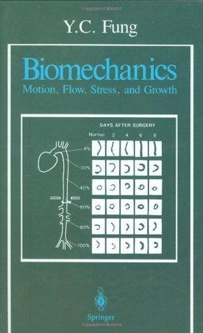 Biomechanics: Motion, Flow, Stress, and Growth: Motion, Flow, Stress and Growth Y.C. Fung