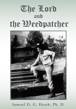 The Lord and The Weedpatcher  by  Samuel D.G. Heath