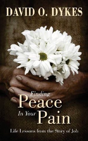 Finding Peace in Your Pain  by  David O. Dykes