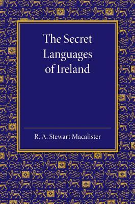 The Secret Languages of Ireland  by  R.A. Stewart Macalister