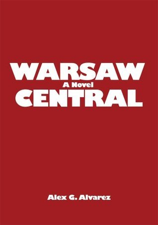 Warsaw Central: A Novel Alex G. Alvarez