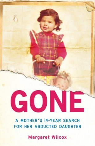 Gone: : A Mothers Search for Her Abducted Daughter  by  Margaret Wilcox