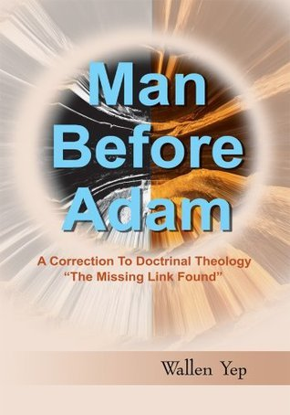 Man Before Adam: A Correction To Doctrinal Theology Wallen Yep