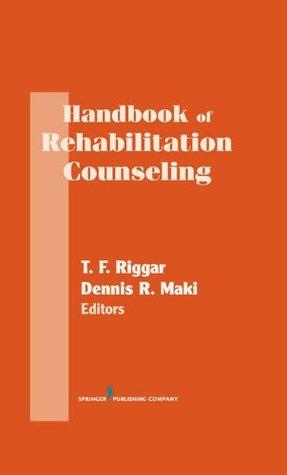 Handbook of Rehabilitation Counseling (Springer Series on Rehabilitation)  by  T.F. Riggar