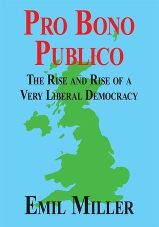 Pro Bono Publico: The Rise and Rise of a Very Liberal Democracy  by  Emil Miller