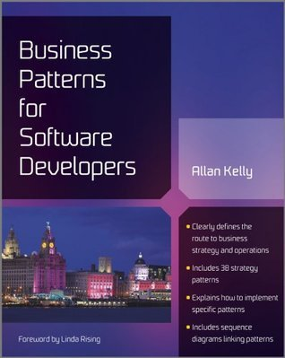 Business Patterns for Software Developers (Wiley Series in Software Design Patterns)  by  Allan Kelly