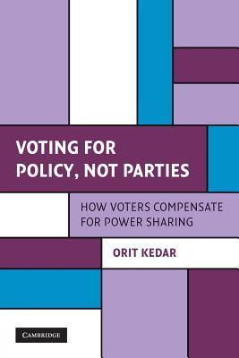 Voting for Policy, Not Parties: How Voters Compensate for Power Sharing Orit Kedar